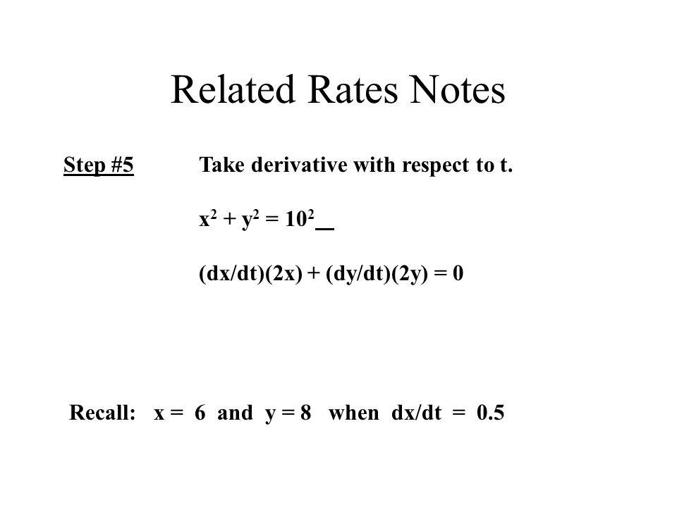 Related Rates Notes Step #5Take derivative with respect to t.