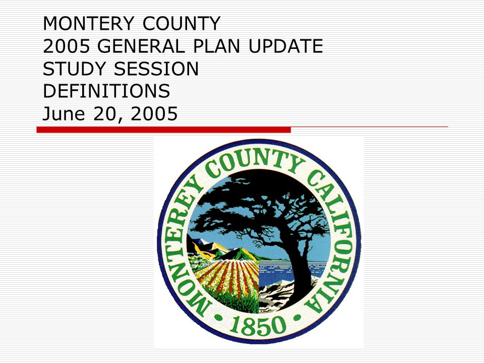 MONTERY COUNTY 2005 GENERAL PLAN UPDATE STUDY SESSION DEFINITIONS June 20, 2005
