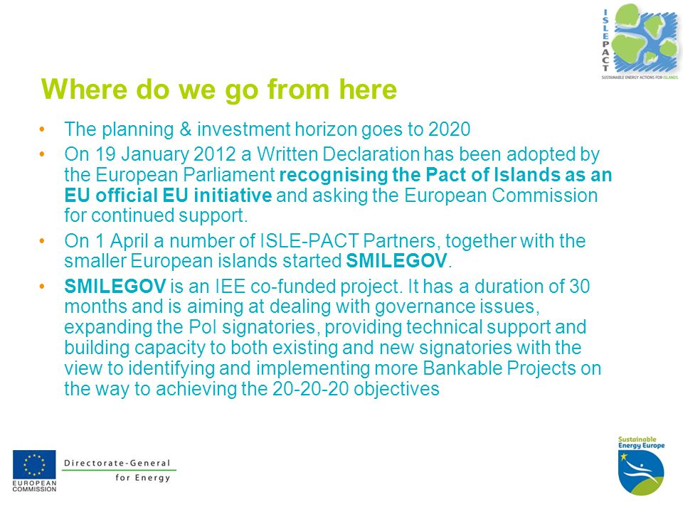 Where do we go from here The planning & investment horizon goes to 2020 On 19 January 2012 a Written Declaration has been adopted by the European Parliament recognising the Pact of Islands as an EU official EU initiative and asking the European Commission for continued support.