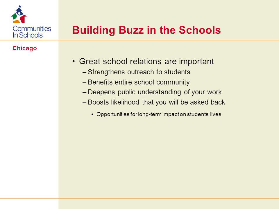 Chicago Building Buzz in the Schools Great school relations are important –Strengthens outreach to students –Benefits entire school community –Deepens public understanding of your work –Boosts likelihood that you will be asked back Opportunities for long-term impact on students' lives