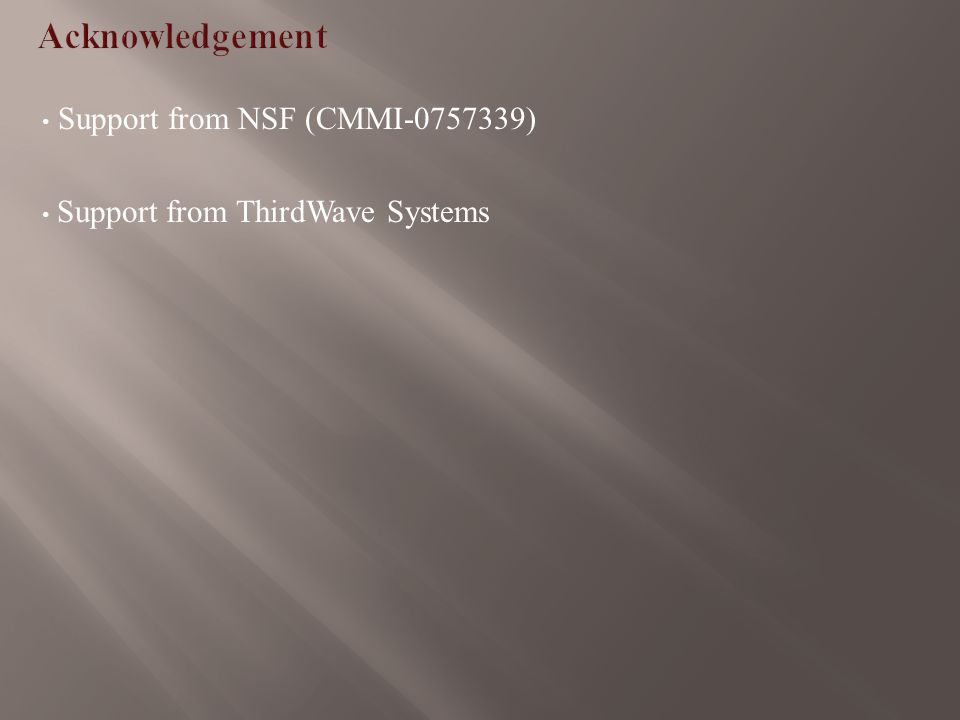 Support from NSF (CMMI-0757339) Support from ThirdWave Systems