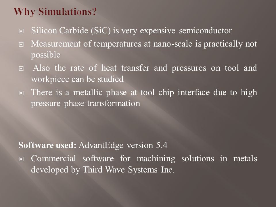  To simulate different heating conditions over a temperature range for studying the laser heating effect  To study the change in chip formation, cutting forces and pressures with changes in heating/temperature conditions