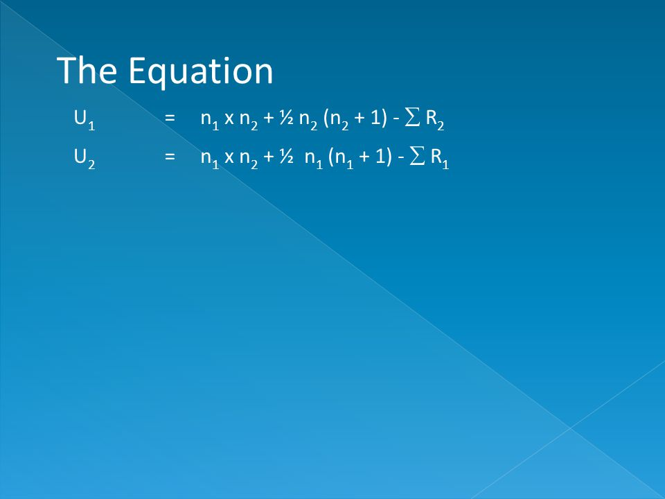 The Equation U1U1 = n 1 x n 2 + ½ n 2 (n 2 + 1) -  R 2 U2U2 = n 1 x n 2 + ½ n 1 (n 1 + 1) -  R 1