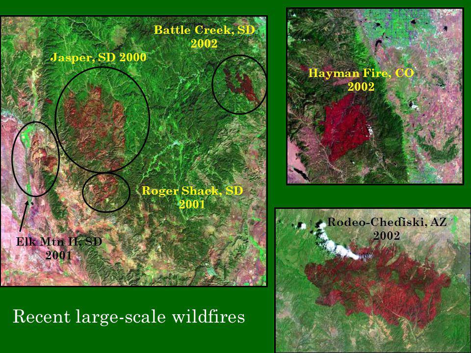 Hayman Fire, CO 2002 Battle Creek, SD 2002 Jasper, SD 2000 Elk Mtn II, SD 2001 Roger Shack, SD 2001 Rodeo-Chediski, AZ 2002 Recent large-scale wildfires