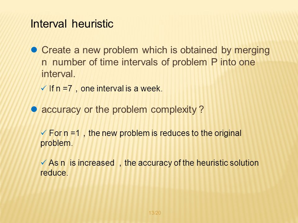 Interval heuristic Create a new problem which is obtained by merging n number of time intervals of problem P into one interval.