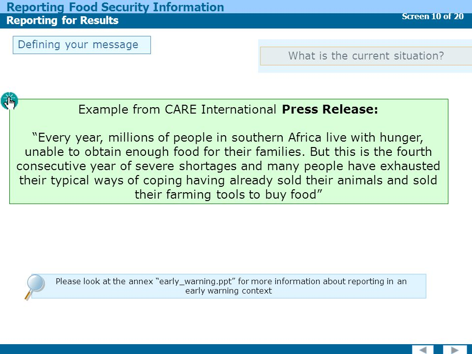 "Screen 10 of 20 Reporting Food Security Information Reporting for Results Defining your message Example from CARE International Press Release: ""Every"