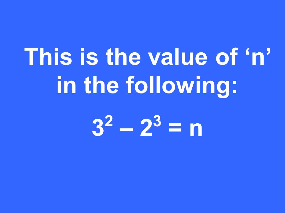 This is the value of 'n' in the following: 3 2 – 2 3 = n