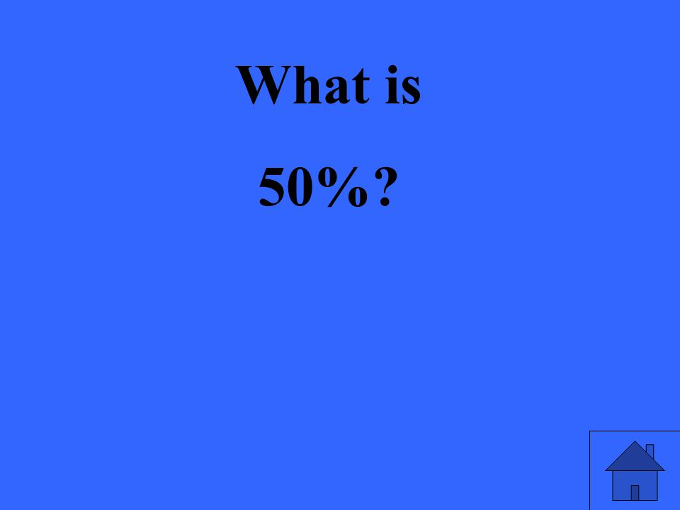 What is 50%?