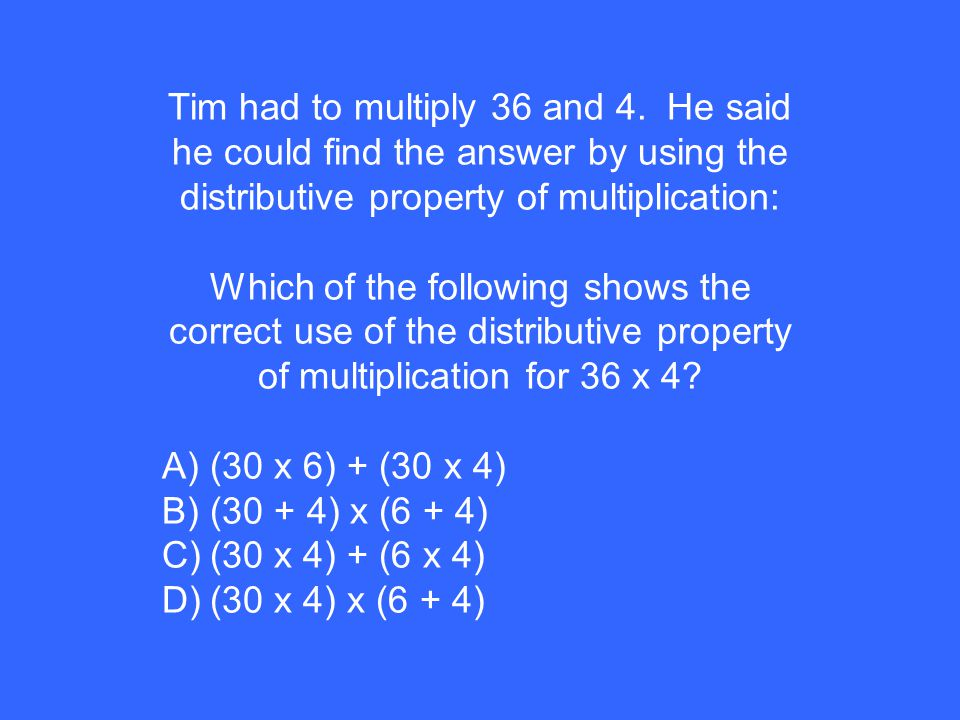Tim had to multiply 36 and 4.
