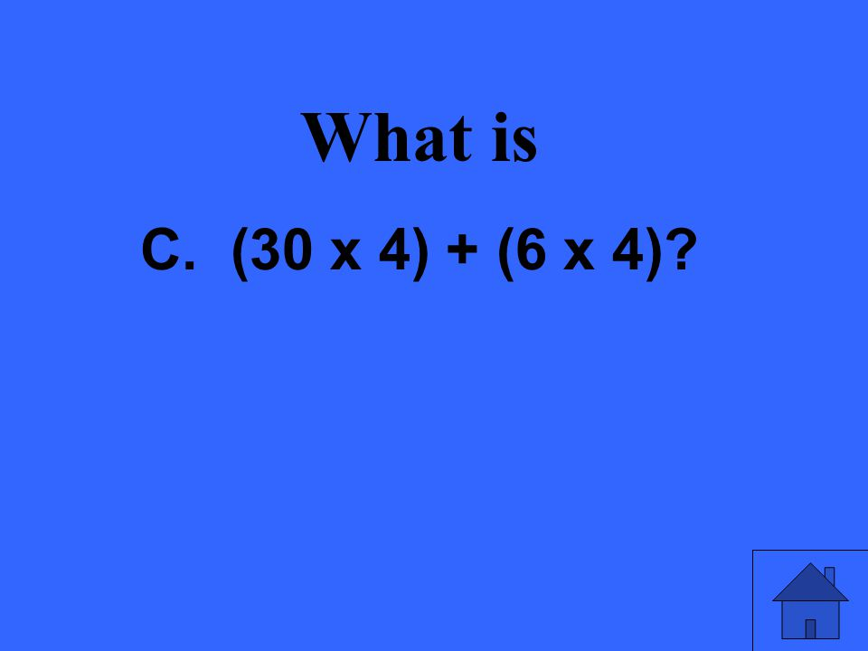 What is C. (30 x 4) + (6 x 4)?