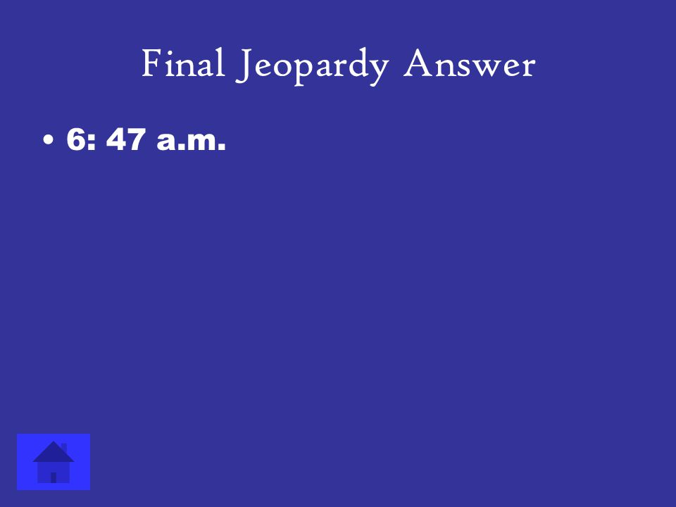 Final Jeopardy Question If it is currently 3:31 p.m., what time will it be in 15 hours and 16 minutes? Answer