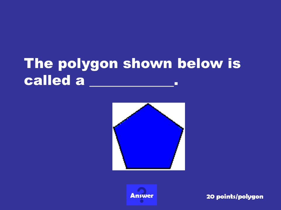 What is a decagon? 10 points/polygons