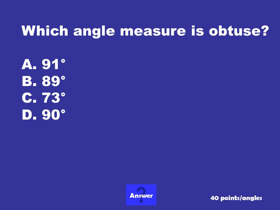 What is B 89° ? 30 points/angles