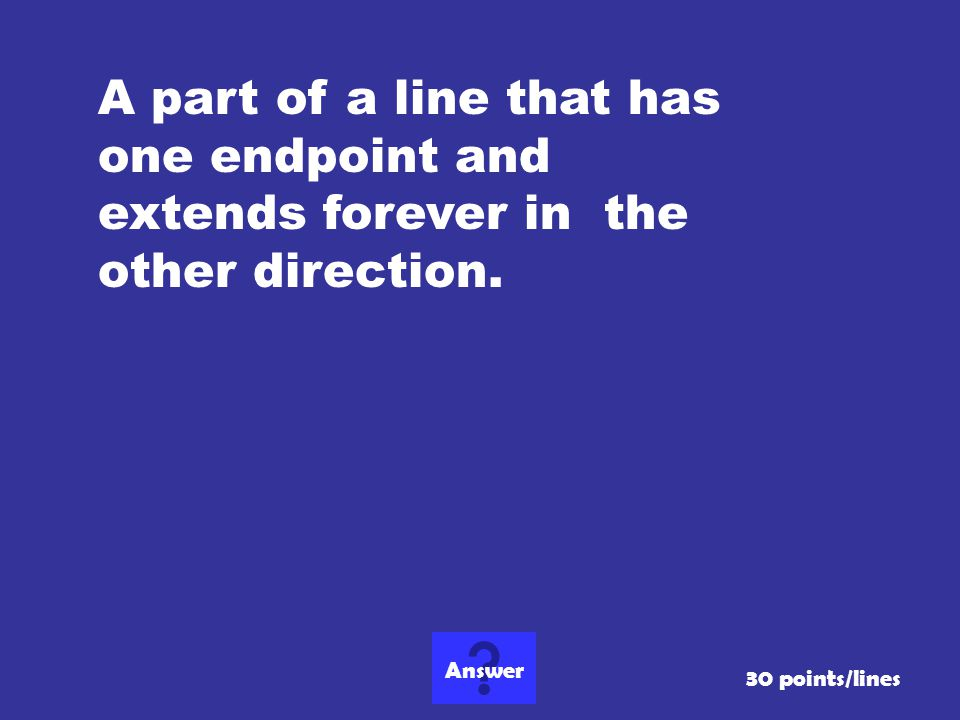 A part of a line that has one endpoint and extends forever in the other direction.