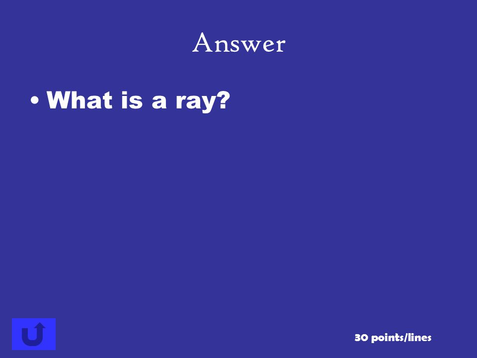 What is a ray? 30 points/lines