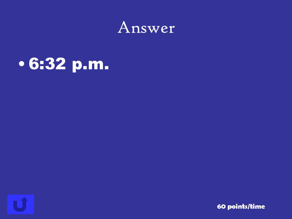 What time is it 2 hours and 22 minutes after 4:10 p.m.? 60 points/time Answer