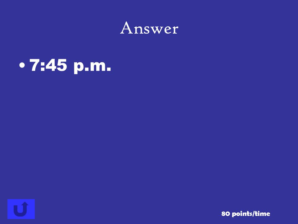 What time is it 3 hours and 50 minutes after 3:55 p.m.? 80 points/time Answer