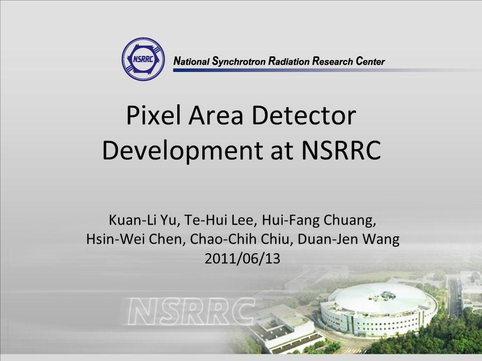 1 Pixel Area Detector Development at NSRRC Kuan-Li Yu, Te-Hui Lee, Hui-Fang Chuang, Hsin-Wei Chen, Chao-Chih Chiu, Duan-Jen Wang 2011/06/13