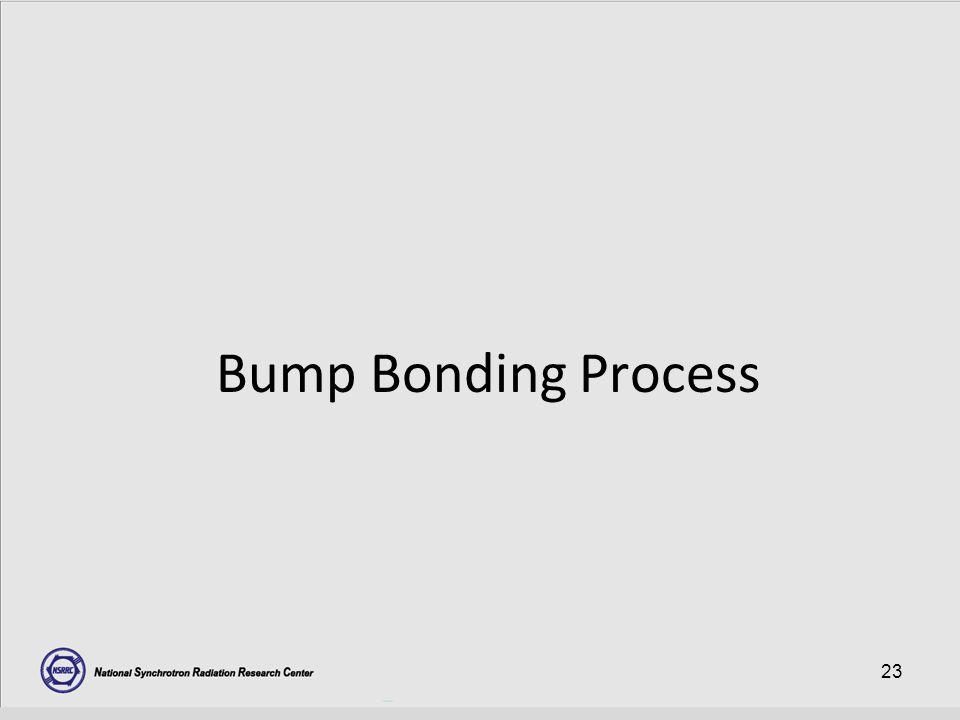 23 Bump Bonding Process