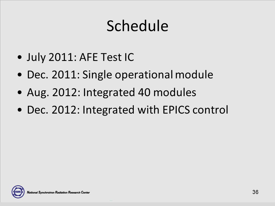 36 Schedule July 2011: AFE Test IC Dec.2011: Single operational module Aug.