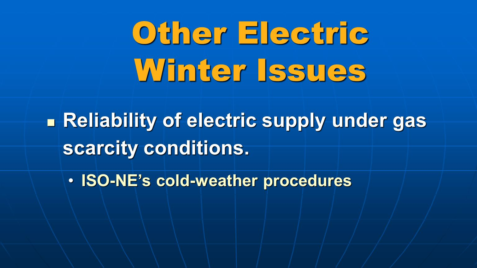 Other Electric Winter Issues Reliability of electric supply under gas scarcity conditions.