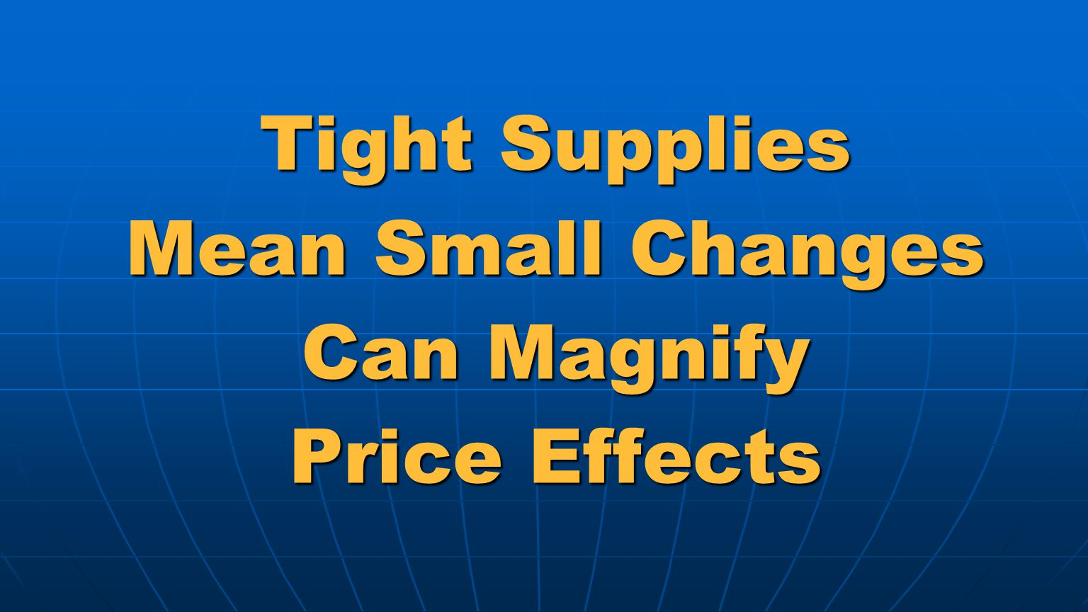 Tight Supplies Mean Small Changes Can Magnify Price Effects