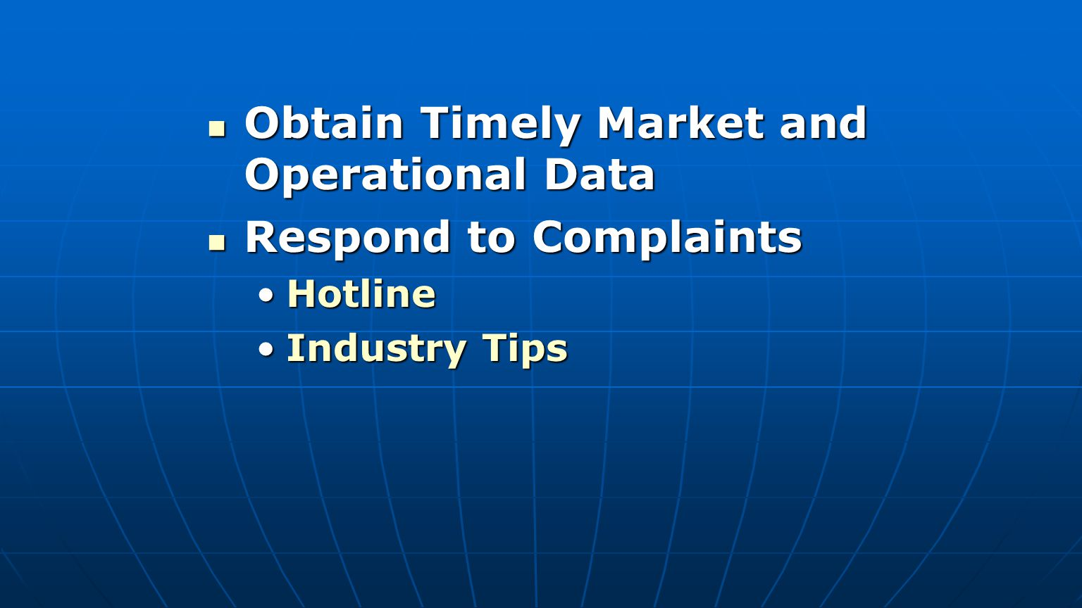 Obtain Timely Market and Operational Data Obtain Timely Market and Operational Data Respond to Complaints Respond to Complaints HotlineHotline Industry TipsIndustry Tips