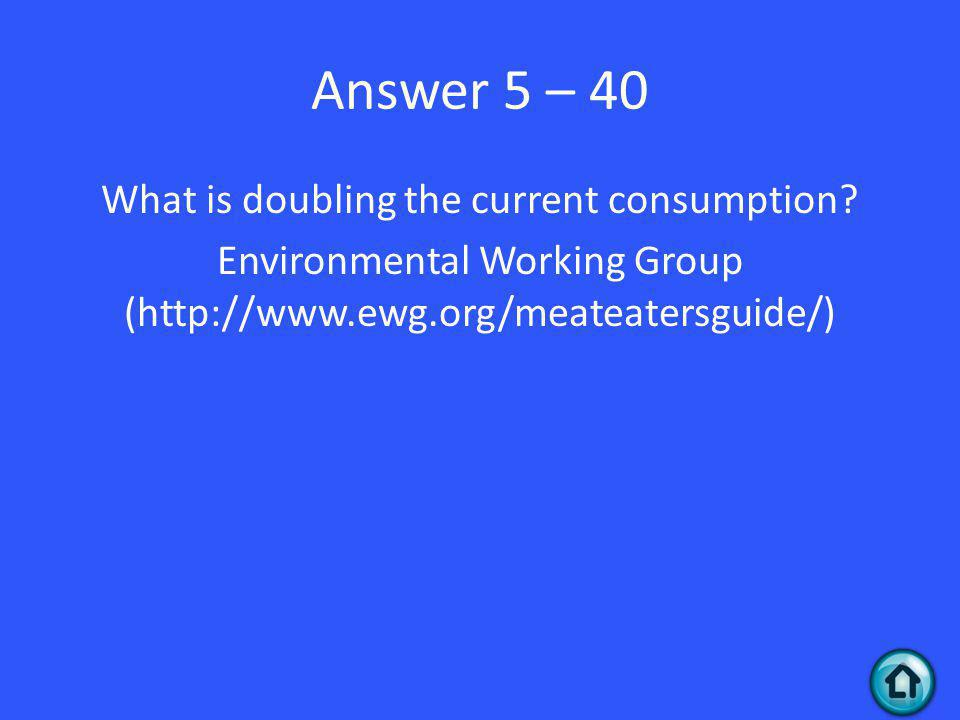 Answer 5 – 40 What is doubling the current consumption.