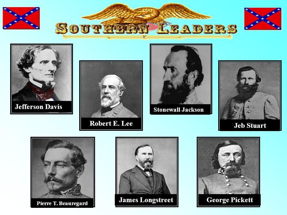 Jefferson Davis Robert E. Lee Stonewall Jackson Jeb Stuart Pierre T. Beauregard James LongstreetGeorge Pickett