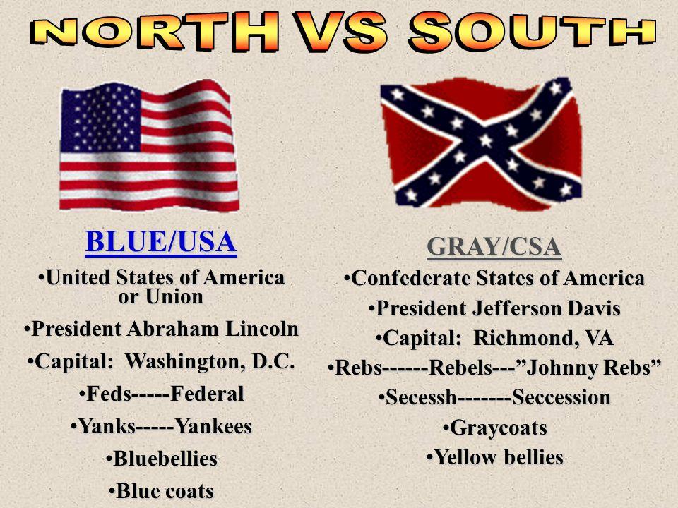 GRAY/CSA Confederate States of AmericaConfederate States of America President Jefferson DavisPresident Jefferson Davis Capital: Richmond, VACapital: R