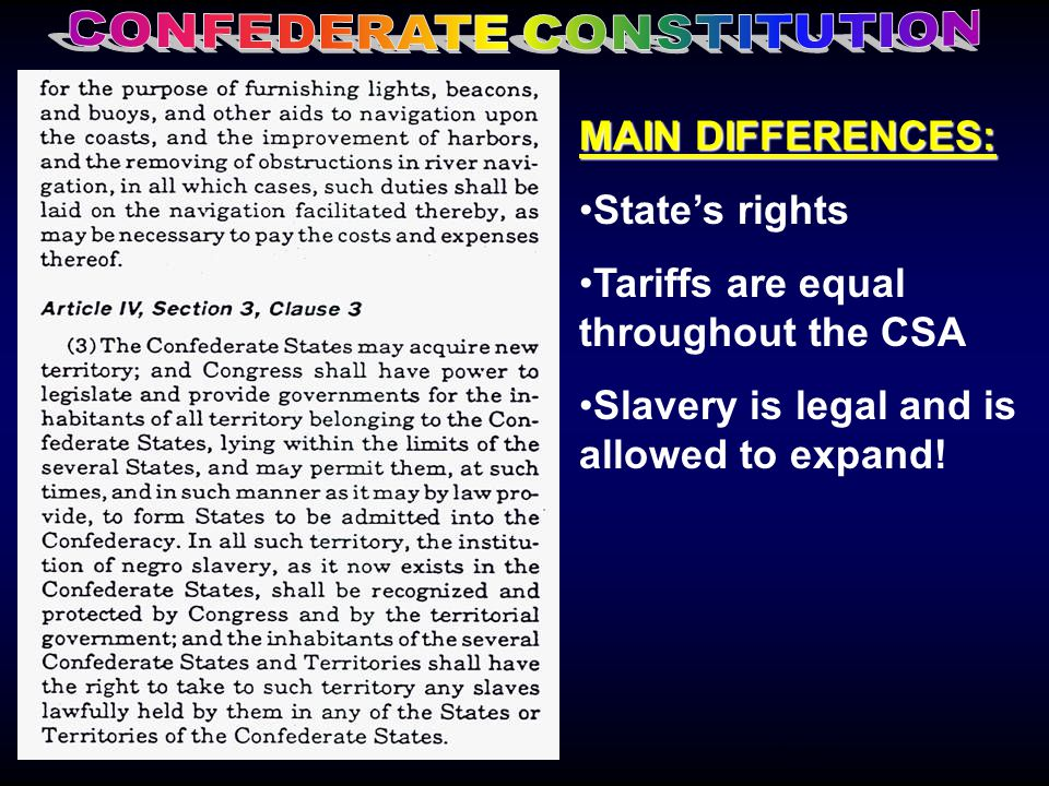 MAIN DIFFERENCES: State's rights Tariffs are equal throughout the CSA Slavery is legal and is allowed to expand! CSA Constitution
