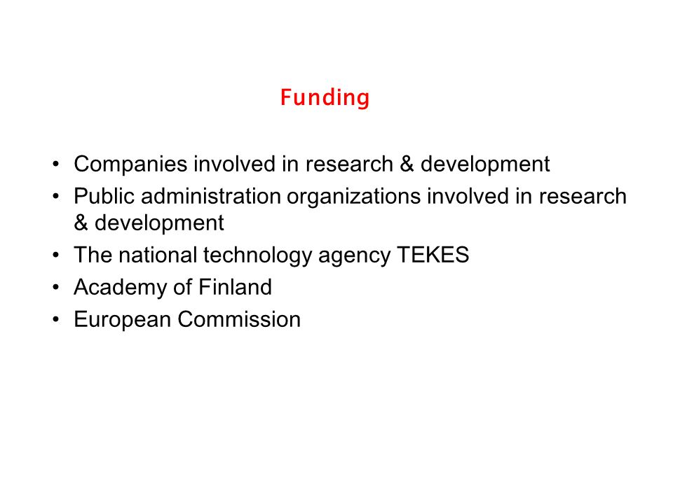Funding Companies involved in research & development Public administration organizations involved in research & development The national technology agency TEKES Academy of Finland European Commission