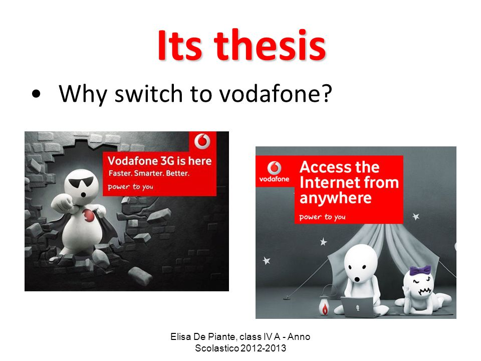 Elisa De Piante, class IV A - Anno Scolastico 2012-2013 Its thesis Why switch to vodafone