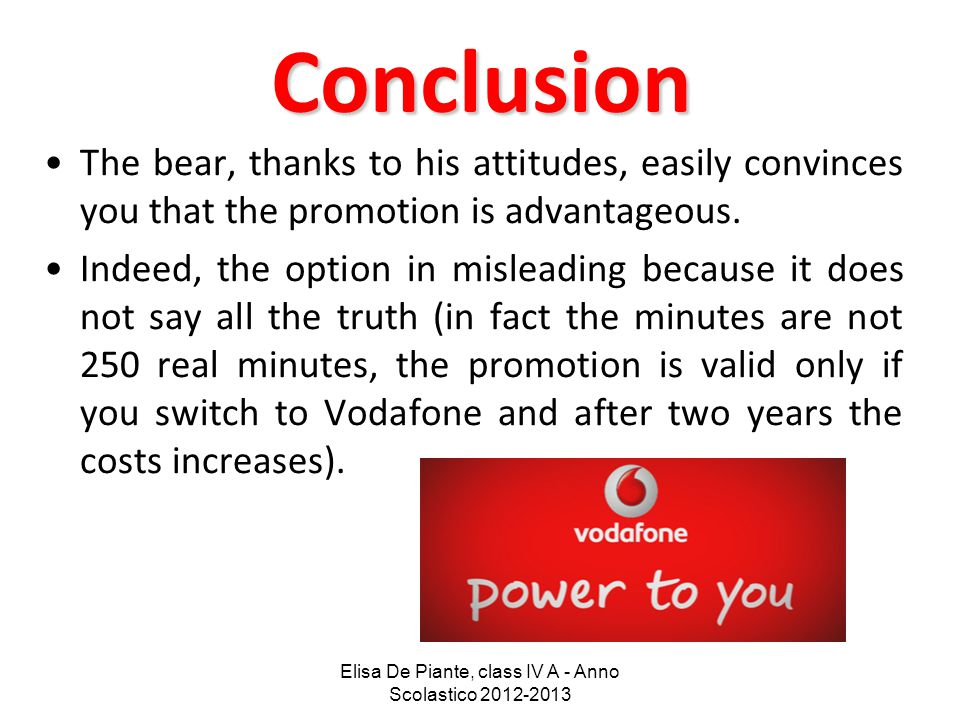Elisa De Piante, class IV A - Anno Scolastico 2012-2013 Conclusion The bear, thanks to his attitudes, easily convinces you that the promotion is advan