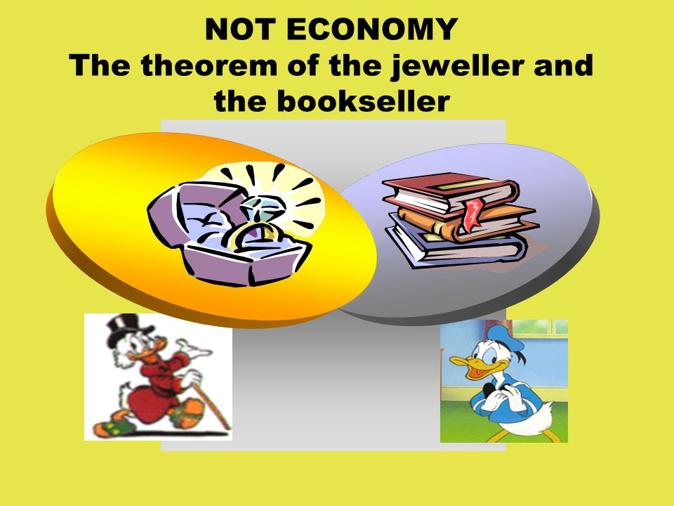 NOT ECONOMY The theorem of the jeweller and the bookseller