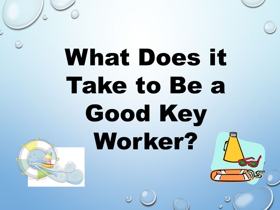What Does it Take to Be a Good Key Worker