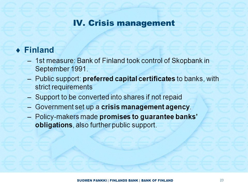 SUOMEN PANKKI | FINLANDS BANK | BANK OF FINLAND IV. Crisis management  Finland –1st measure: Bank of Finland took control of Skopbank in September 19