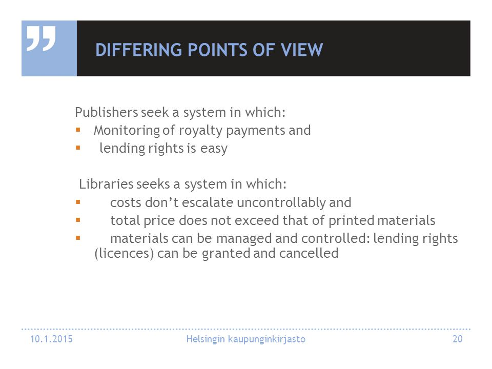 DIFFERING POINTS OF VIEW Publishers seek a system in which:  Monitoring of royalty payments and  lending rights is easy Libraries seeks a system in