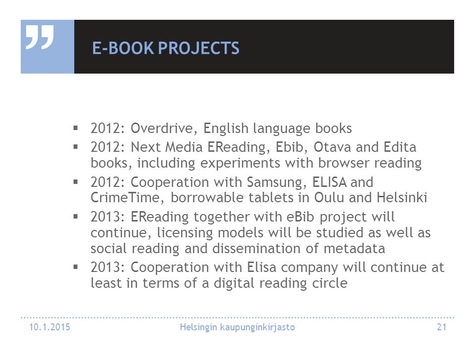 E-BOOK PROJECTS  2012: Overdrive, English language books  2012: Next Media EReading, Ebib, Otava and Edita books, including experiments with browser