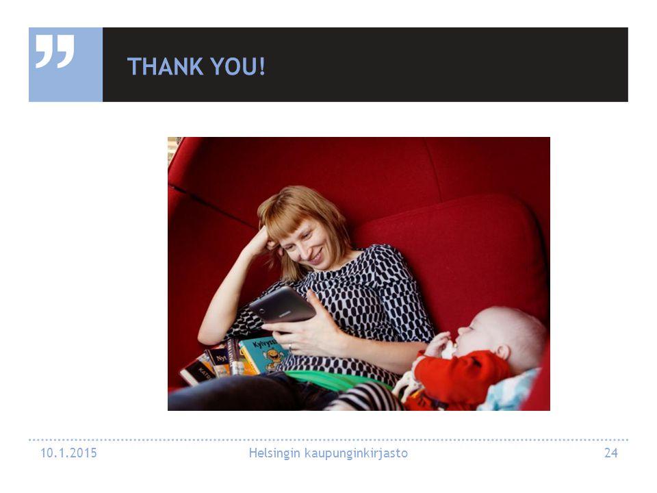 THANK YOU! 10.1.2015 Helsingin kaupunginkirjasto 24