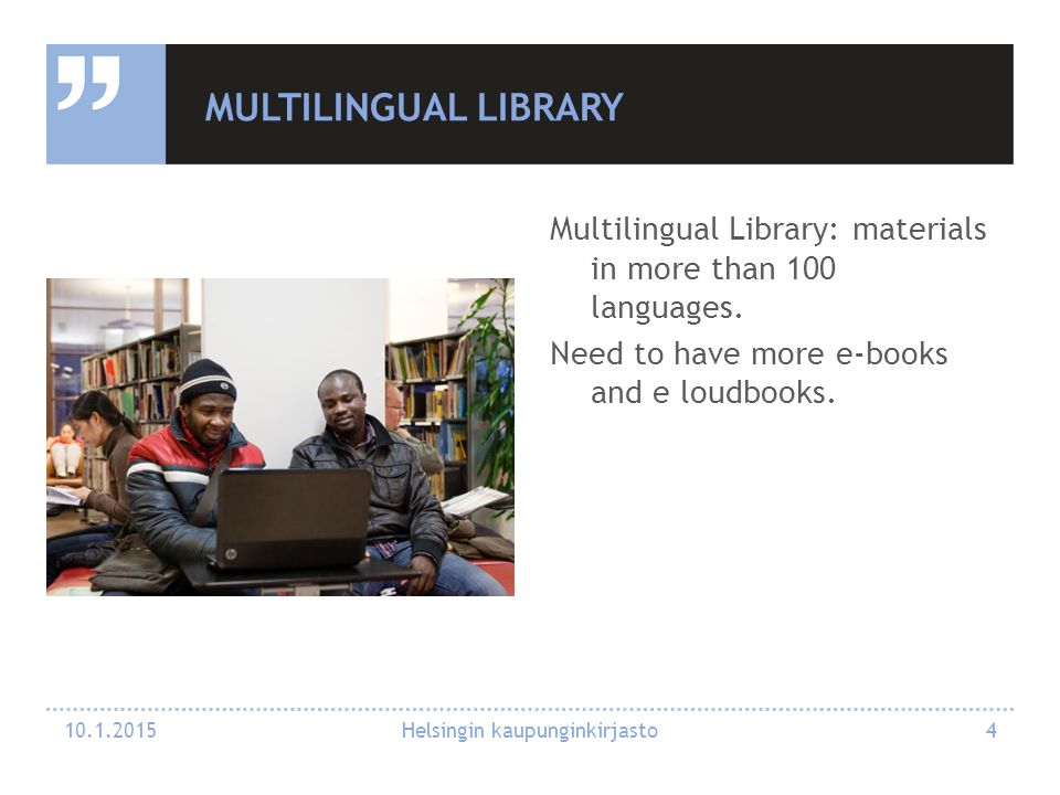 MULTILINGUAL LIBRARY Multilingual Library: materials in more than 100 languages.