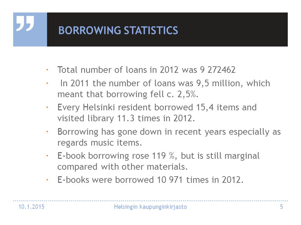 BORROWING STATISTICS  Total number of loans in 2012 was 9 272462  In 2011 the number of loans was 9,5 million, which meant that borrowing fell c.