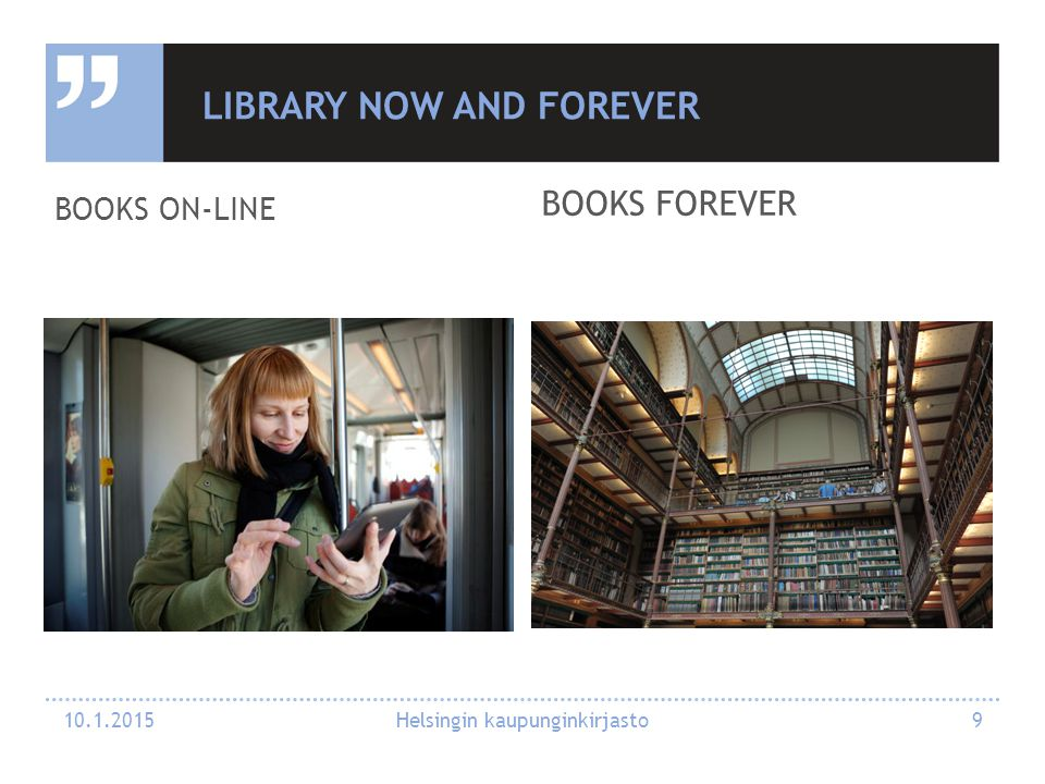 LIBRARY NOW AND FOREVER BOOKS ON-LINE BOOKS FOREVER 10.1.2015 Helsingin kaupunginkirjasto 9