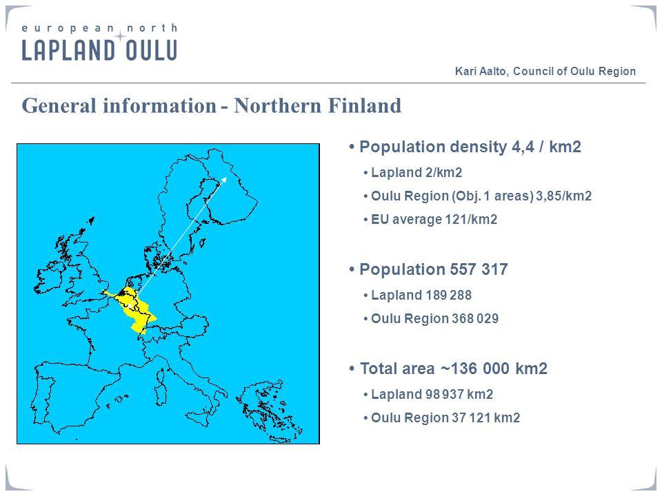 General information - Northern Finland Population density 4,4 / km2 Lapland 2/km2 Oulu Region (Obj.