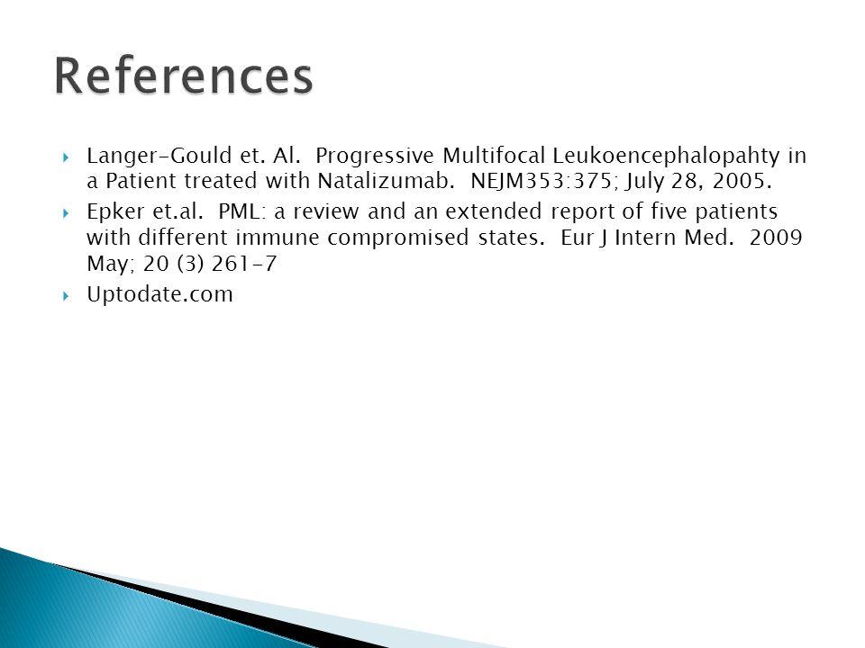  Langer-Gould et. Al. Progressive Multifocal Leukoencephalopahty in a Patient treated with Natalizumab. NEJM353:375; July 28, 2005.  Epker et.al. PM