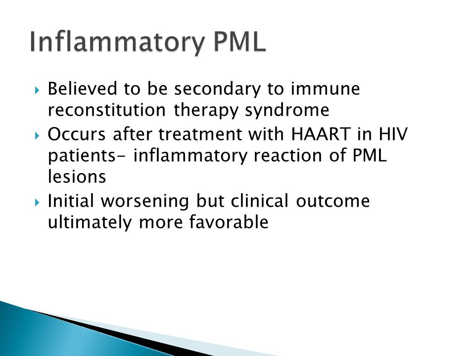  Believed to be secondary to immune reconstitution therapy syndrome  Occurs after treatment with HAART in HIV patients- inflammatory reaction of PML