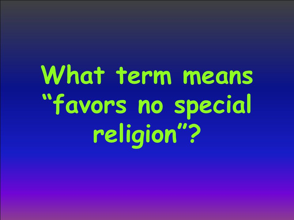"""What term means """"favors no special religion""""?"""