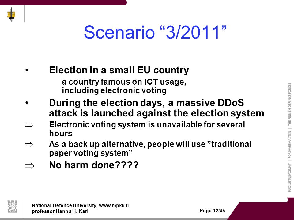 "National Defence University, www.mpkk.fi professor Hannu H. Kari Page 12/45 Scenario ""3/2011"" Election in a small EU country a country famous on ICT u"