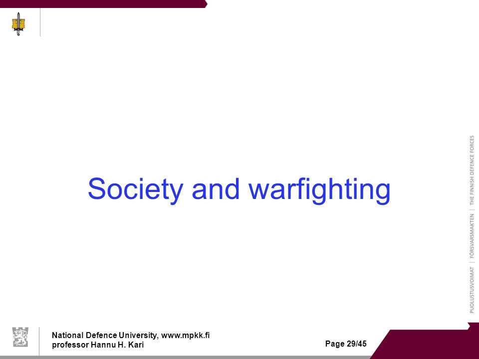 National Defence University, www.mpkk.fi professor Hannu H. Kari Page 29/45 Society and warfighting