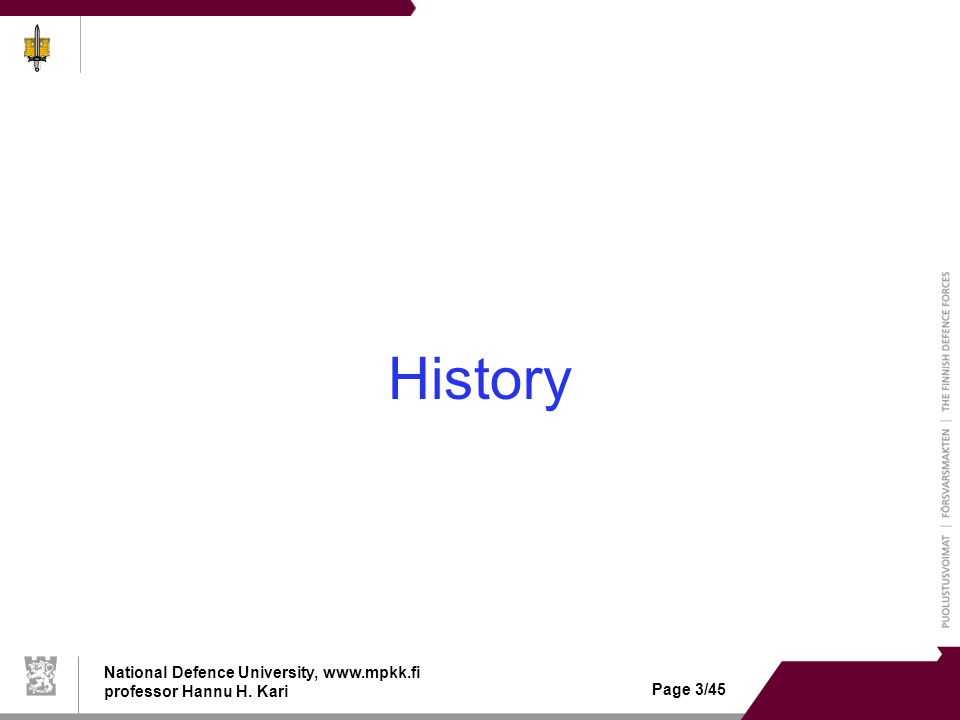 National Defence University, www.mpkk.fi professor Hannu H. Kari Page 3/45 History